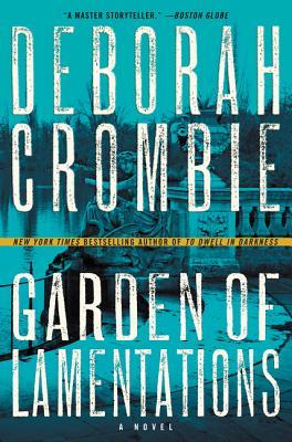 GARDEN OF LAMENTATIONS (DUNCAN KINCAID & GEMMA JAMES MYSTERY, BOOK #17) BY DEBORAH CROMBIE: BOOK REVIEW