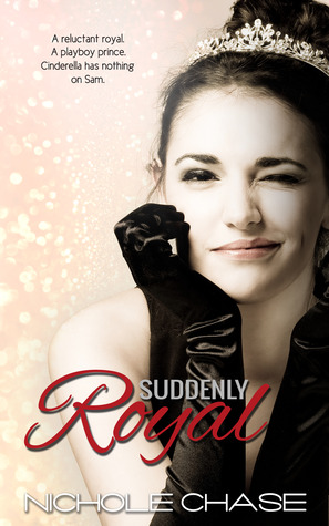 SUDDENLY ROYAL (THE ROYALS, BOOK #1) BY NICHOLE CHASE: BOOK REVIEW