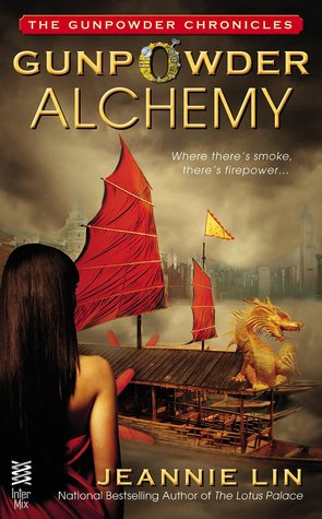 GUNPOWDER ALCHEMY (OPIUM WAR, BOOK #1) BY JEANNIE LIN: BOOK REVIEW