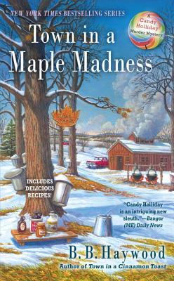 TOWN IN A MAPLE MADNESS (A CANDY HOLLIDAY MYSTERY, BOOK #8) BY B.B. HAYWOOD: BOOK REVIEW