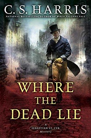 WHERE THE DEAD LIE (SEBASTIAN ST. CYR #12) BY C.S. HARRIS: BOOK REVIEW