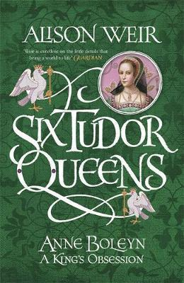ANNE BOLEYN: A KING'S OBSESSION (SIX TUDOR QUEENS, BOOK #2) BY ALISON WEIR: BOOK REVIEW