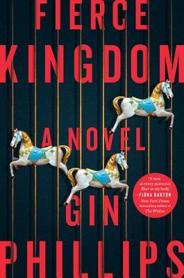 FIERCE KINGDOM BY GIN PHILLIPS: BOOK REVIEW