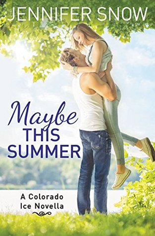 MAYBE THIS SUMMER (COLORADO ICE, BOOK #2.5) BY JENNIFER SNOW: BOOK REVIEW