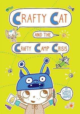 CRAFTY CAT AND THE CRAFTY CAMP CRISIS (CRAFTY CAT, BOOK #2) BY CHARISE MERICLE HARPER: BOOK REVIEW