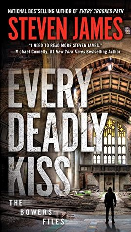 EVERY DEADLY KISS (THE BOWERS FILES: THE NEW YORK YEARS, BOOK #2) BY STEVEN JAMES: BOOK REVIEW