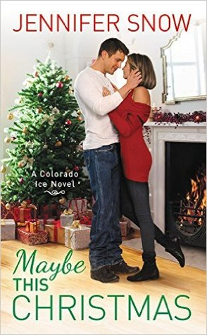 MAYBE THIS CHRISTMAS (COLORADO ICE, BOOK #3) BY JENNIFER SNOW: BOOK REVIEW