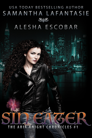 SIN EATER (THE ARIA KNIGHT CHRONICLES, BOOK # 1) BY ALESHA ESCOBAR, SAMANTHA LAFANTASIE: BOOK REVIEW