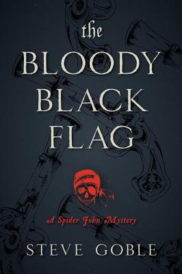 THE BLOODY BLACK FLAG: A SPIDER JOHN MYSTERY BY STEVE GOBLE: BOOK REVIEW