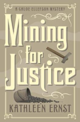 MINING FOR JUSTICE (CHLOE ELLEFSON MYSTERY, BOOK #8) BY KATHLEEN ERNST: BOOK REVIEW