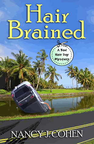 HAIR BRAINED (BAD HAIR DAY MYSTERY, BOOK #14) BY NANCY J. COHEN: BOOK REVIEW