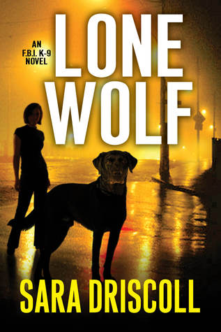 LONE WOLF (FBI K-9 #1) BY SARA DRISCOLL: BOOK REVIEW