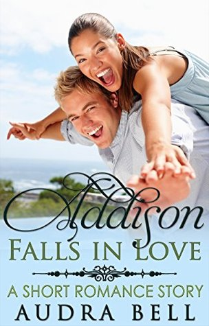ADDISON FALLS IN LOVE- A SHORT ROMANCE STORY (THE LOVE SERIES, BOOK #1) BY AUDRA BELL: BOOK REVIEW