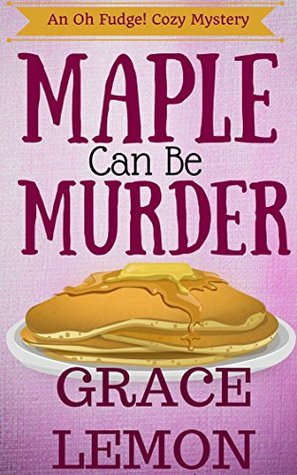 MAPLE SYRUP MURDER (OH FUDGE! COZY MYSTERY BOOK #1) BY GRACE LEMON: BOOK REVIEW