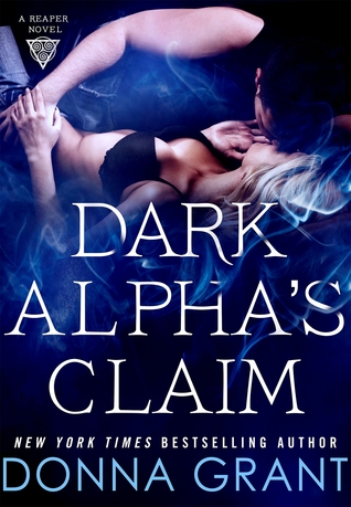 DARK ALPHA'S CLAIM (REAPER, BOOK #1) BY DONNA GRANT: BOOK REVIEW