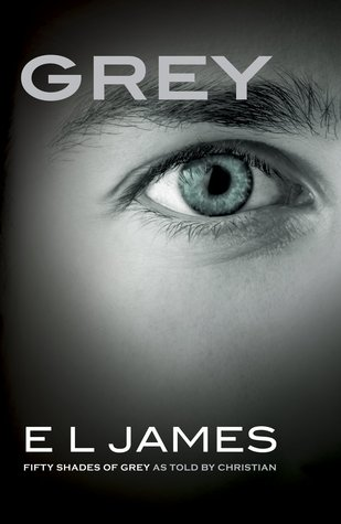 GREY (FIFTY SHADES AS TOLD BY CHRISTIAN, BOOK #1) BY E.L. JAMES: BOOK REVIEW