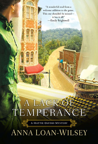 A LACK OF TEMPERANCE (HATTIE DAVISH MYSTERY, BOOK #1) BY ANNA LOAN-WILSEY: BOOK REVIEW