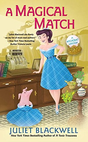 A MAGICAL MATCH (A WITCHCRAFT MYSTERY, BOOK #9) BY JULIET BLACKWELL: BOOK REVIEW