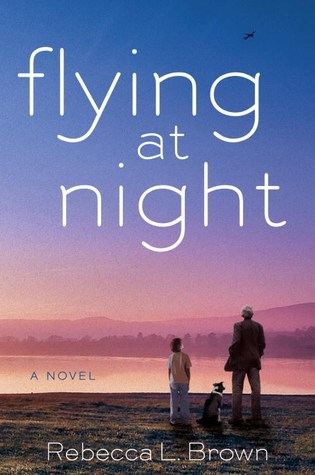 FLYING AT NIGHT BY REBECCA L. BROWN: BOOK REVIEW