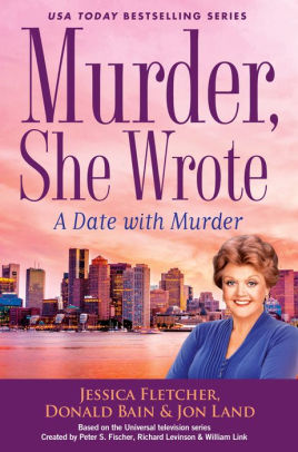 A DATE WITH MURDER (MURDER SHE WROTE, BOOK #47) BY JESSICA FLETCHER, DONALD BAIN, JON LAND: BOOK REVIEW