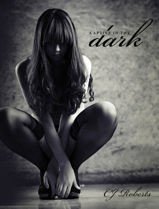 CAPTIVE IN THE DARK (THE DARK DUET, BOOK #1) BY C.J. ROBERTS: BOOK REVIEW