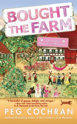 BOUGHT THE FARM (A FARMER'S DAUGHTER MYSTERY, BOOK #3) BY PEG COCHRAN: BOOK REVIEW