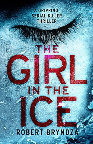 THE GIRL IN THE ICE (DETECTIVE ERIKA FOSTER, BOOK #1) BY ROBERT BRYNDZA: BOOK REVIEW