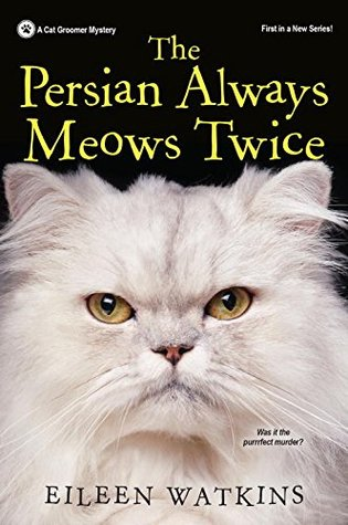 THE PERSIAN ALWAYS MEOWS TWICE (CAT GROOMER MYSTERY, BOOK #1) BY EILEEN WATKINS