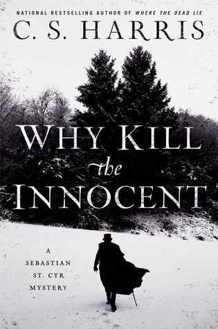 WHY KILL THE INNOCENT (A SEBASTIAN ST. CYR MYSTERY, BOOK #13) BY C.S. HARRIS: BOOK REVIEW