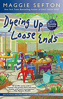 DYEING UP LOOSE ENDS (A KNITTING MYSTERY, BOOK #16) BY MAGGIE SEFTON: BOOK REVIEW
