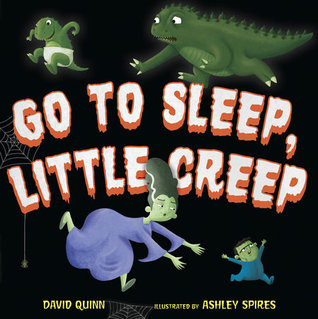 GO TO SLEEP, LITTLE CREEP BY DAVID QUINN & ASHLEY SPIRES: BOOK REVIEW