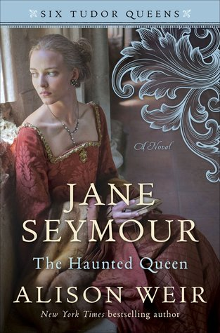 JANE SEYMOUR: THE HAUNTED QUEEN (SIX TUDOR QUEENS, BOOK #3) BY ALISON WEIR: BOOK REVIEW