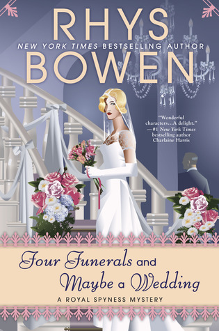 FOUR FUNERALS AND MAYBE A WEDDING (ROYAL SPYNESS BOOK #12) BY RHYS BOWEN: BOOK REVIEW