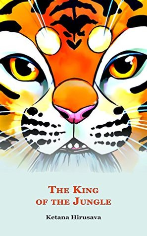 THE KING OF THE JUNGLE BY KETANA HIRUSAVA: BOOK REVIEW