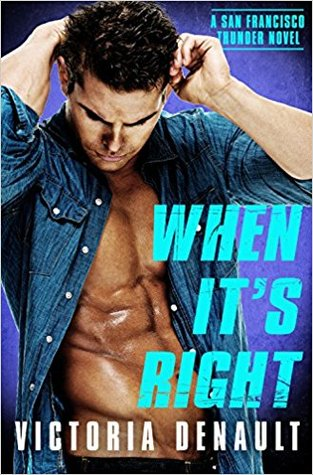 WHEN IT'S RIGHT (SAN FRANCISCO THUNDER, BOOK #3) BY VICTORIA DENAULT: BOOK REVIEW