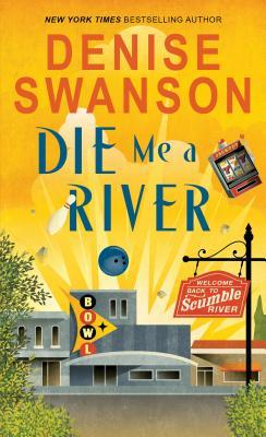 DIE ME A RIVER (WELCOME BACK TO SCUMBLE RIVER #2) BY DENISE SWANSON: BOOK REVIEW