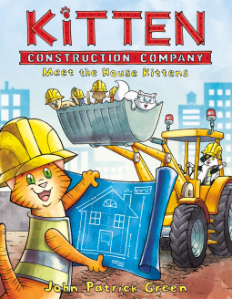 KITTEN CONSTRUCTION COMPANY: MEET THE HOUSE KITTENS BY JOHN PATRICK GREEN: BOOK REVIEW