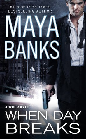 WHEN DAY BREAKS (KGI, BOOK #9) BY MAYA BANKS: BOOK REVIEW