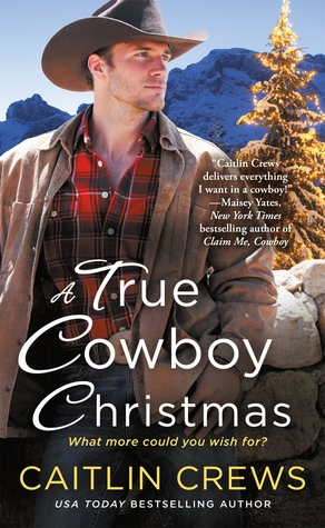A TRUE COWBOY CHRISTMAS (COLD RIVER RANCH, BOOK #1) BY CAITLIN CREWS: BOOK REVIEW