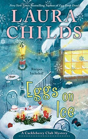 EGGS ON ICE (CACKLEBERRY CLUB MYSTERY BOOK #8) BY LAURA CHILDS: BOOK REVIEW