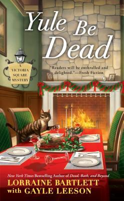 YULE BE DEAD (VICTORIA SQUARE, BOOK #5) BY LORRAINE BARTLETT AND GAYLE LEESON: BOOK REVIEW