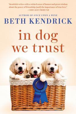 IN DOG WE TRUST (BLACK DOG BAY, BOOK #5) BY BETH KENDRICK: BOOK REVIEW