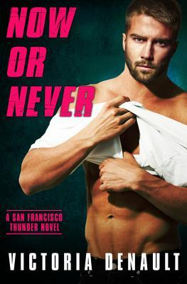 NOW OR NEVER (SAN FRANCISCO THUNDER, BOOK #4) BY VICTORIA DENAULT: BOOK REVIEW