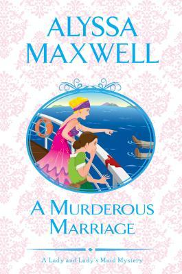 A MURDEROUS MARRIAGE (LADY AND LADY'S MAID MYSTERY #4) BY ALYSSA MAXWELL: BOOK REVIEW