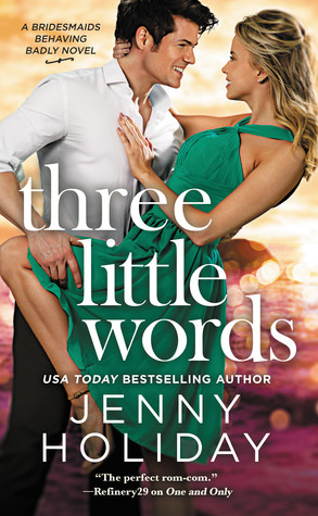 THREE LITTLE WORDS (BRIDESMAIDS BEHAVING BADLY NAME, #3) BY JENNY HOLIDAY: BOOK REVIEW