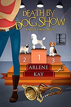 DEATH BY DOG SHOW (CREATURE COMFORTS MYSTERY, BOOK #1) BY ARLENE KAY: BOOK REVIEW