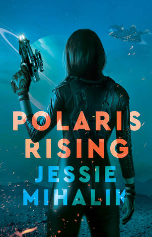 POLARIS RISING (CONSORTIUM REBELLION, BOOK #1) BY JESSIE MIHALIK : BOOK REVIEW