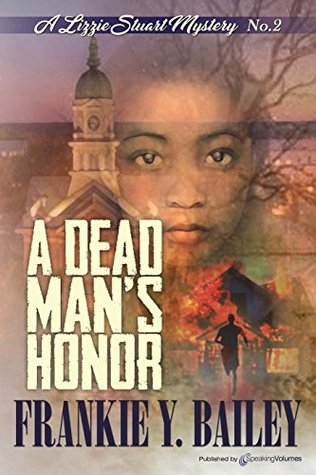 A DEAD MAN'S HONOR (A LIZZIE STUART MYSTERY, BOOK #2) BY FRANKIE Y. BAILEY: BOOK REVIEW