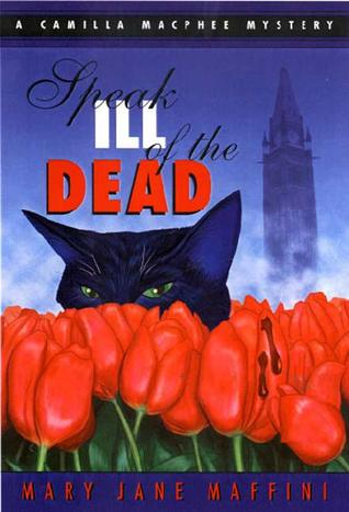 SPEAK ILL OF THE DEAD (A CAMILLA MACPHEE MYSTERY, Book #1) BY MARY JANE MAFFINI: BOOK REVIEW