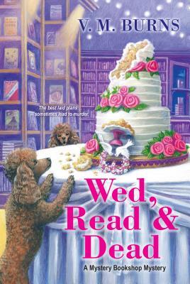 WED, READ & DEAD (A MYSTERY BOOKSHOP MYSTERY #4) BY V. M. BURNS: BOOK REVIEW